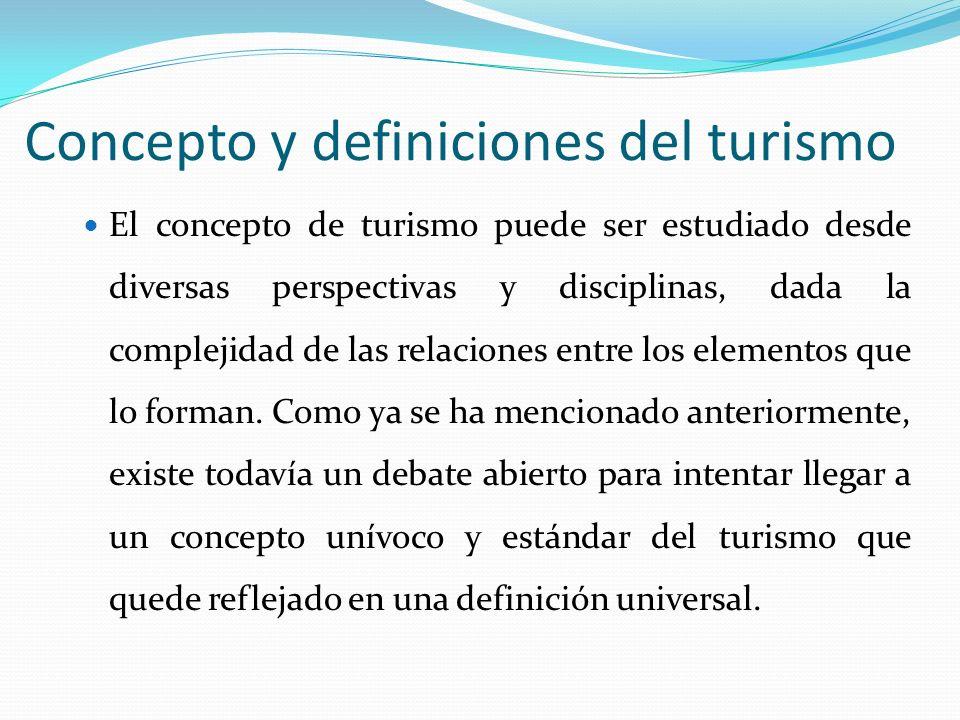 Concepto y definiciones del turismo El concepto de turismo puede ser estudiado desde diversas perspectivas y disciplinas, dada la complejidad de las r