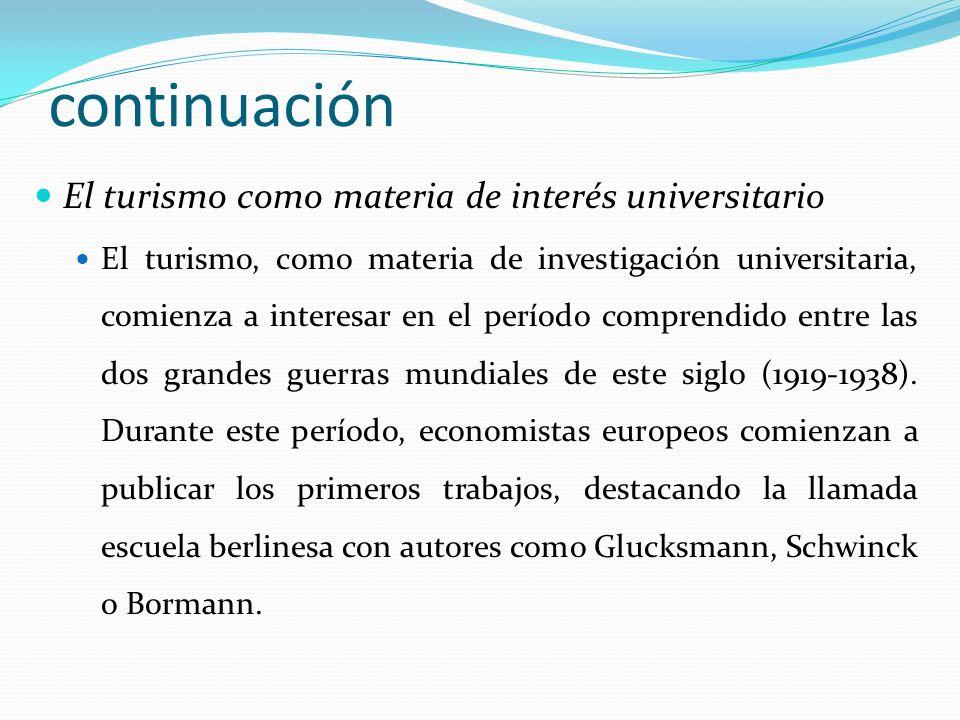 El turismo como materia de interés universitario El turismo, como materia de investigación universitaria, comienza a interesar en el período comprendi