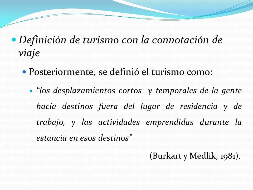 Definición de turismo con la connotación de viaje Posteriormente, se definió el turismo como: los desplazamientos cortos y temporales de la gente haci