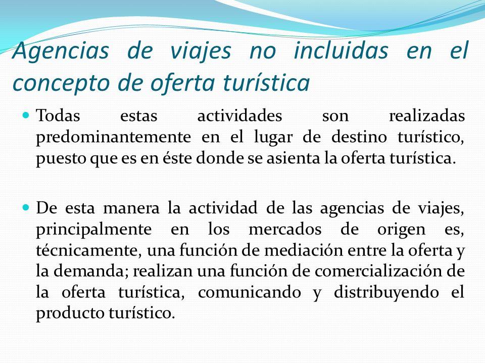 Agencias de viajes no incluidas en el concepto de oferta turística Todas estas actividades son realizadas predominantemente en el lugar de destino tur