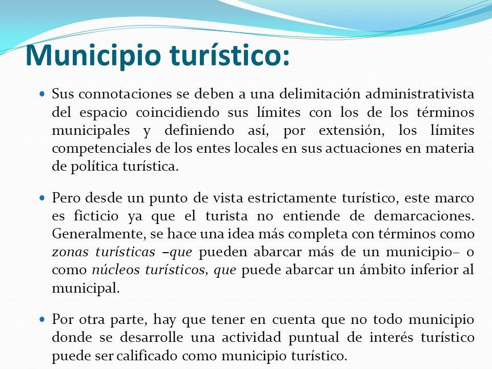 Municipio turístico: Sus connotaciones se deben a una delimitación administrativista del espacio coincidiendo sus límites con los de los términos muni