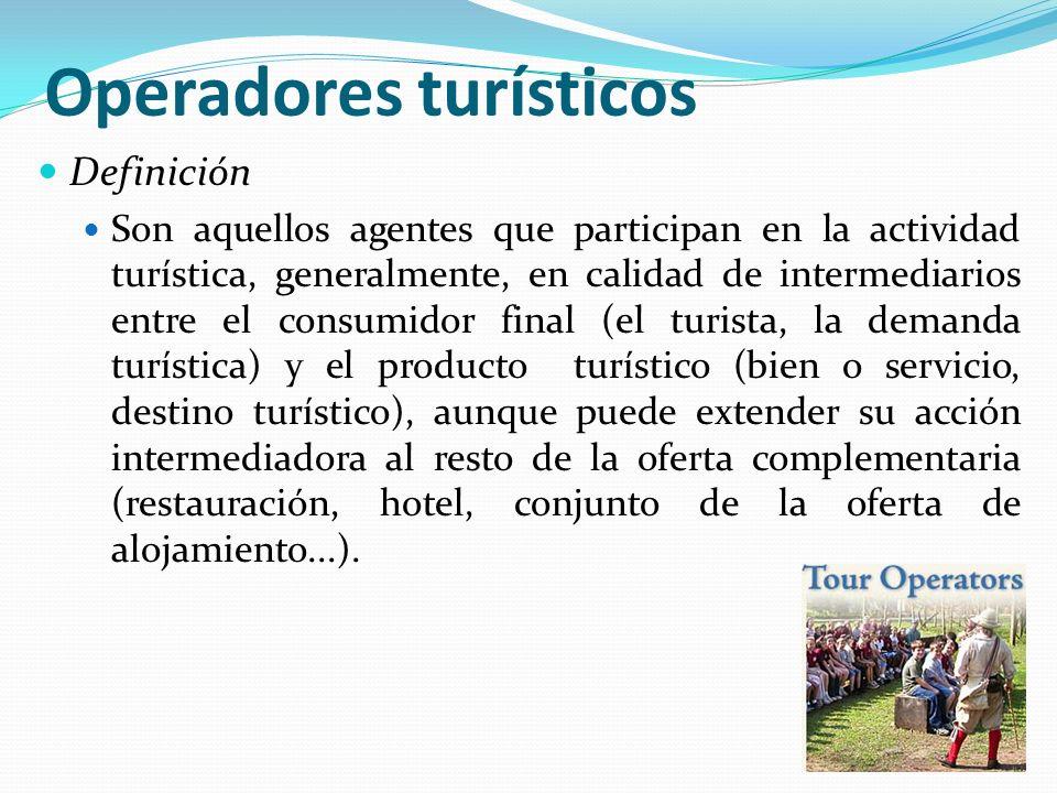 Operadores turísticos Definición Son aquellos agentes que participan en la actividad turística, generalmente, en calidad de intermediarios entre el co
