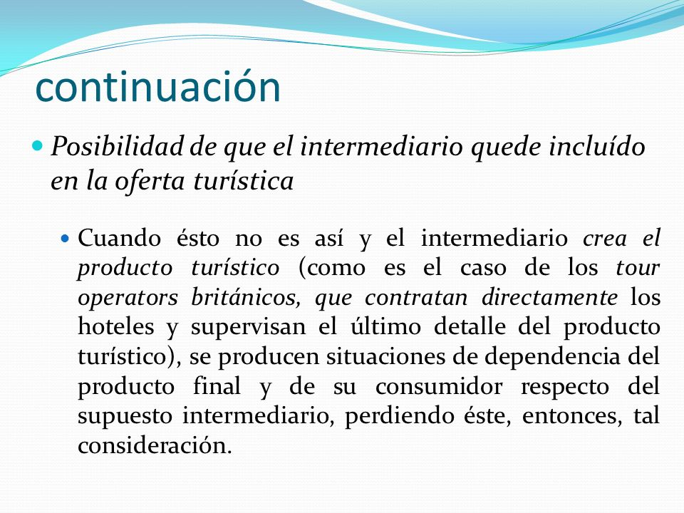 continuación Posibilidad de que el intermediario quede incluído en la oferta turística Cuando ésto no es así y el intermediario crea el producto turís