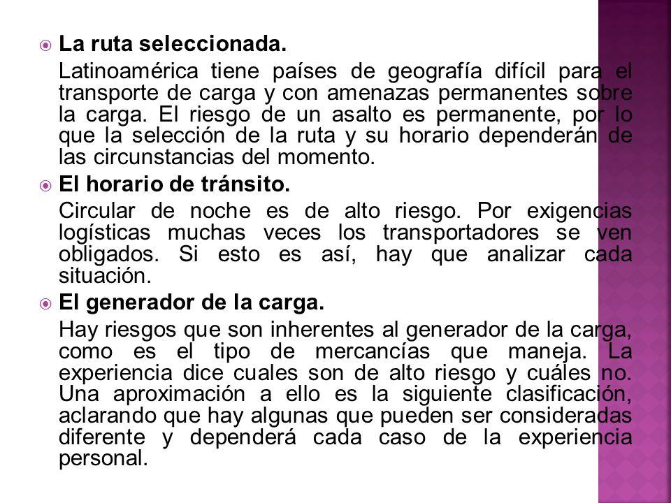 La ruta seleccionada. Latinoamérica tiene países de geografía difícil para el transporte de carga y con amenazas permanentes sobre la carga. El riesgo