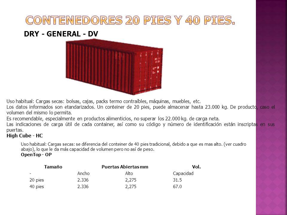 DRY - GENERAL - DV TamañoPuertas Abiertas mmVol. -AnchoAltoCapacidad 20 pies2.3362,27531.5 40 pies2.3362,27567.0 Uso habitual: Cargas secas: bolsas, c