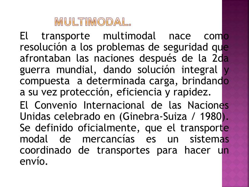 El transporte multimodal nace como resolución a los problemas de seguridad que afrontaban las naciones después de la 2da guerra mundial, dando solució