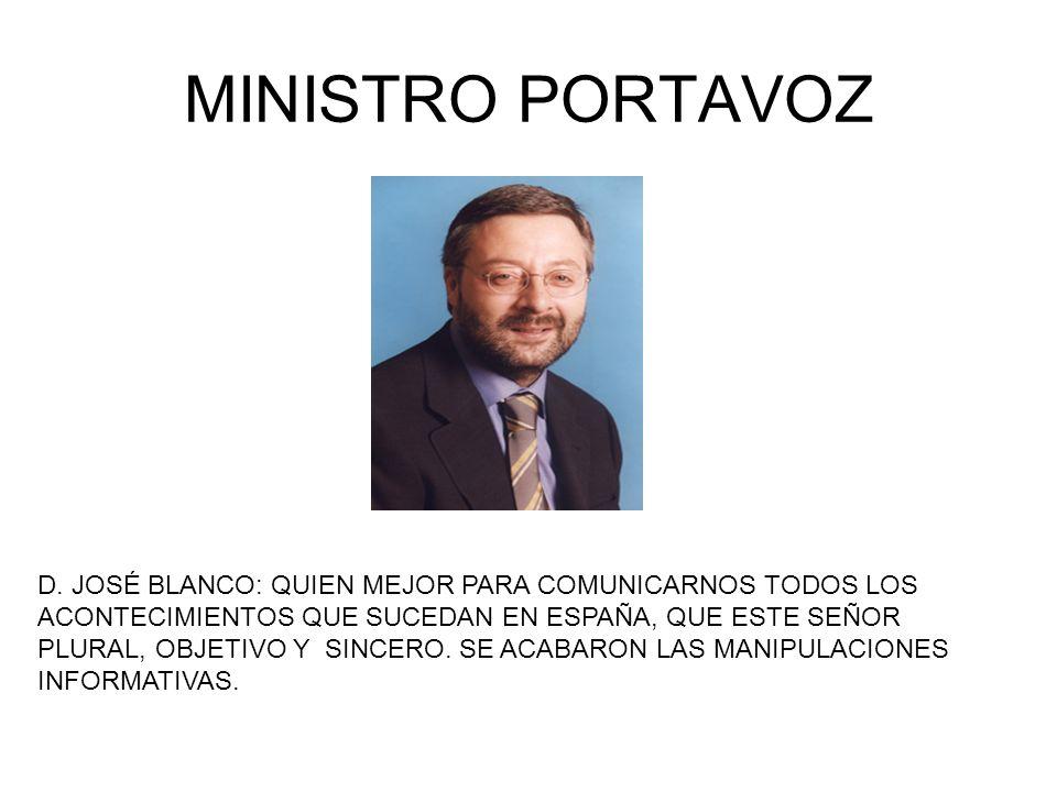 MINISTRO PORTAVOZ D. JOSÉ BLANCO: QUIEN MEJOR PARA COMUNICARNOS TODOS LOS ACONTECIMIENTOS QUE SUCEDAN EN ESPAÑA, QUE ESTE SEÑOR PLURAL, OBJETIVO Y SIN