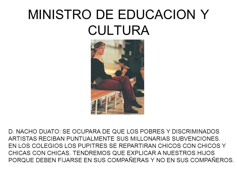 MINISTRO DE EDUCACION Y CULTURA D. NACHO DUATO: SE OCUPARA DE QUE LOS POBRES Y DISCRIMINADOS ARTISTAS RECIBAN PUNTUALMENTE SUS MILLONARIAS SUBVENCIONE