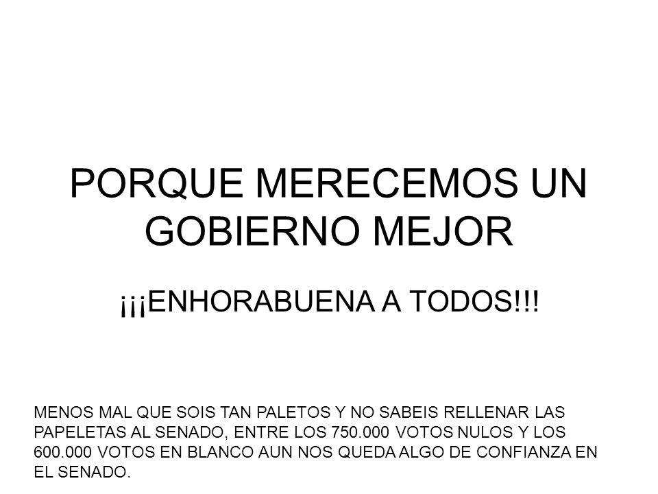 PORQUE MERECEMOS UN GOBIERNO MEJOR ¡¡¡ENHORABUENA A TODOS!!.