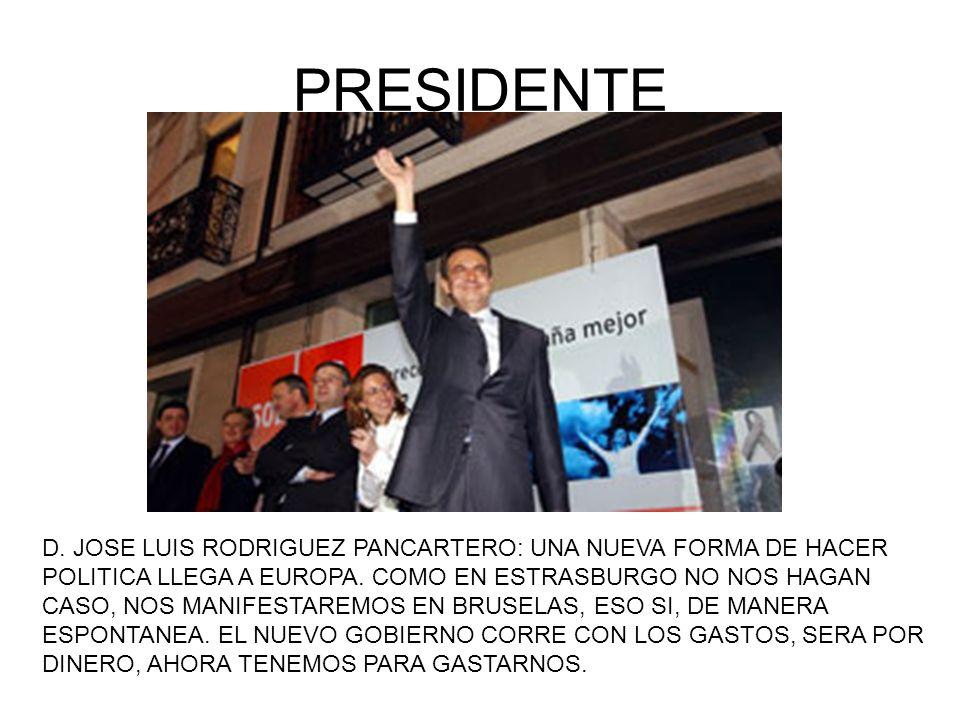 PRESIDENTE D. JOSE LUIS RODRIGUEZ PANCARTERO: UNA NUEVA FORMA DE HACER POLITICA LLEGA A EUROPA. COMO EN ESTRASBURGO NO NOS HAGAN CASO, NOS MANIFESTARE