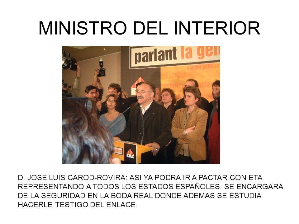 MINISTRO DEL INTERIOR D. JOSE LUIS CAROD-ROVIRA: ASI YA PODRA IR A PACTAR CON ETA REPRESENTANDO A TODOS LOS ESTADOS ESPAÑOLES. SE ENCARGARA DE LA SEGU