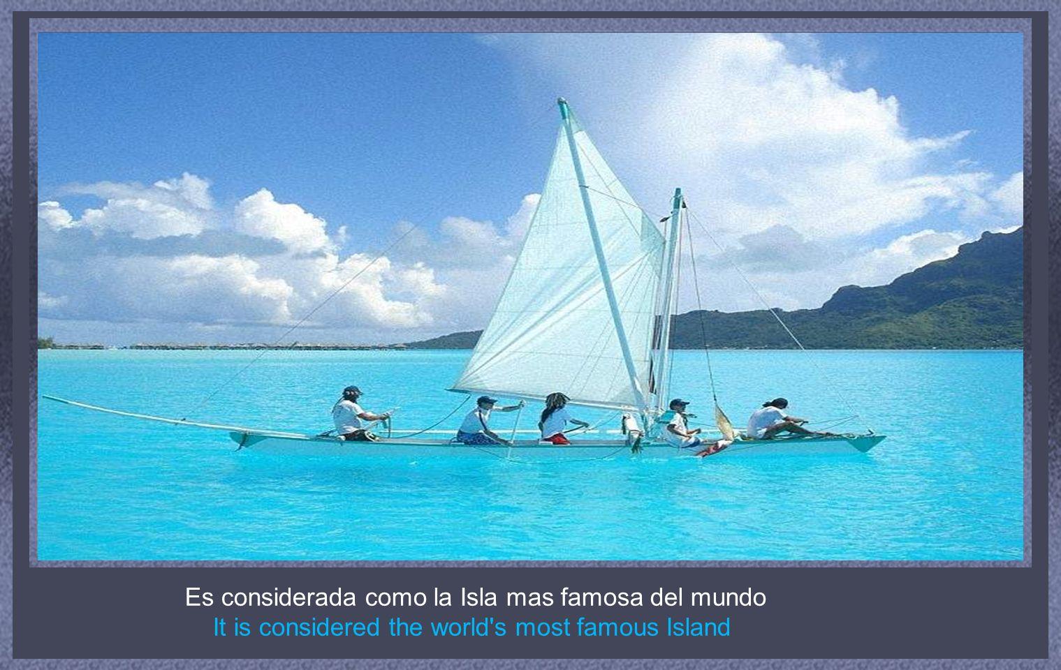 Es considerada como la Isla mas famosa del mundo It is considered the world s most famous Island