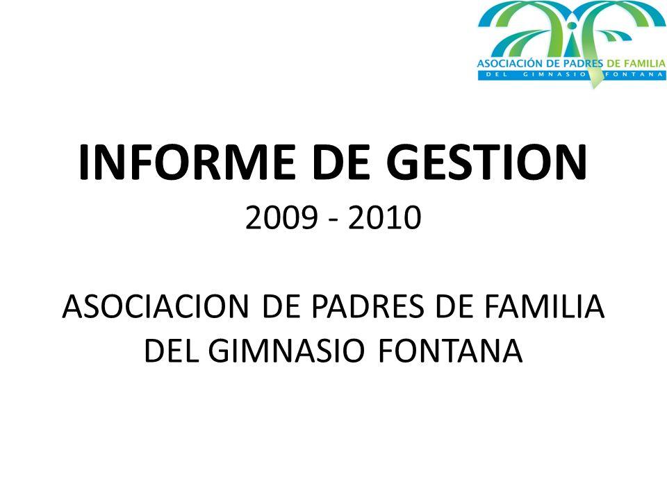 INFORME DE GESTION 2009 - 2010 ASOCIACION DE PADRES DE FAMILIA DEL GIMNASIO FONTANA