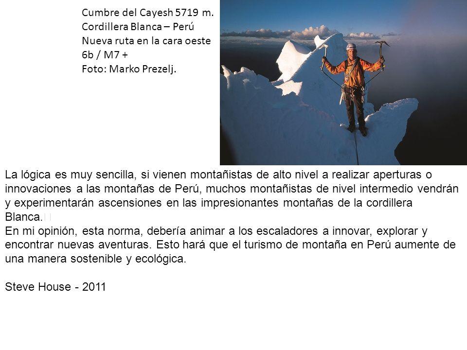 Cumbre del Cayesh 5719 m. Cordillera Blanca – Perú Nueva ruta en la cara oeste 6b / M7 + Foto: Marko Prezelj. La lógica es muy sencilla, si vienen mon