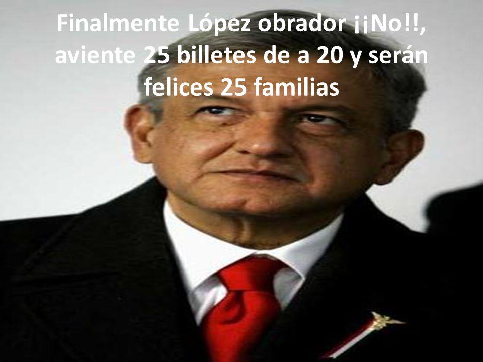 En eso Marcelo Ebrard para no quedarse atrás dice.- en ese caso lance 10 billetes de a 50 y así hace feliz a 10 familias!