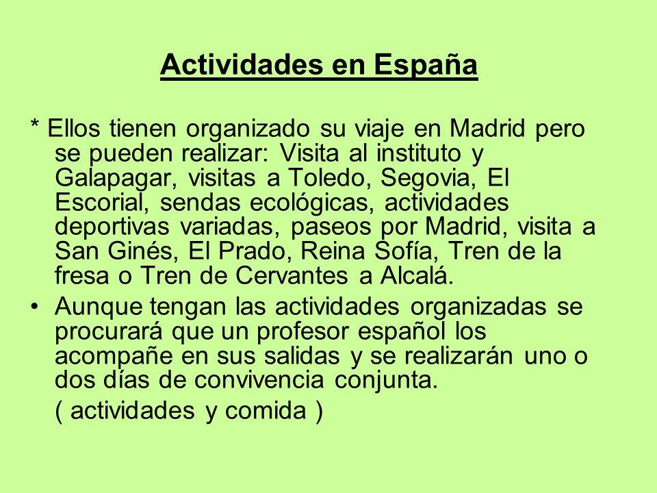 Actividades en España * Ellos tienen organizado su viaje en Madrid pero se pueden realizar: Visita al instituto y Galapagar, visitas a Toledo, Segovia