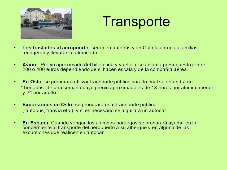 Transporte Los traslados al aeropuerto serán en autobús y en Oslo las propias familias recogerán y llevarán al alumnado.