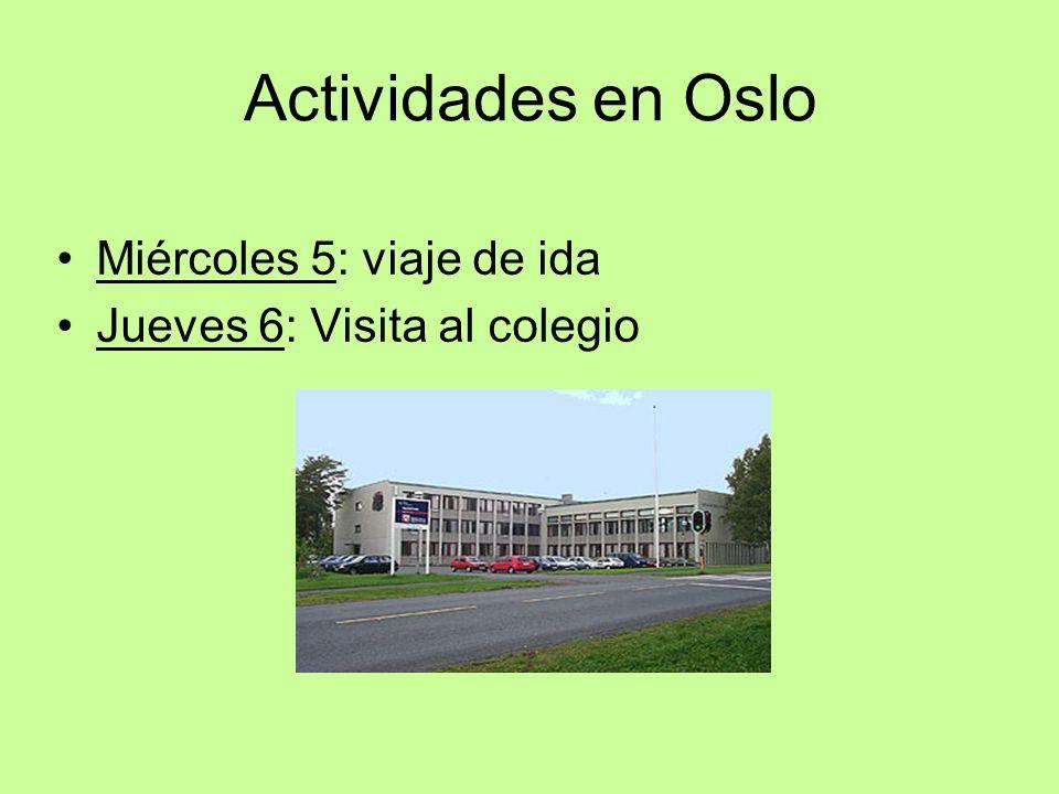 Actividades en Oslo Miércoles 5: viaje de ida Jueves 6: Visita al colegio