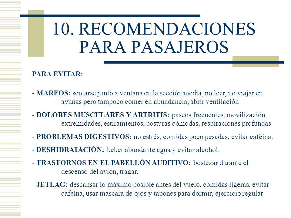 10. RECOMENDACIONES PARA PASAJEROS PARA EVITAR: - MAREOS: sentarse junto a ventana en la sección media, no leer, no viajar en ayunas pero tampoco come