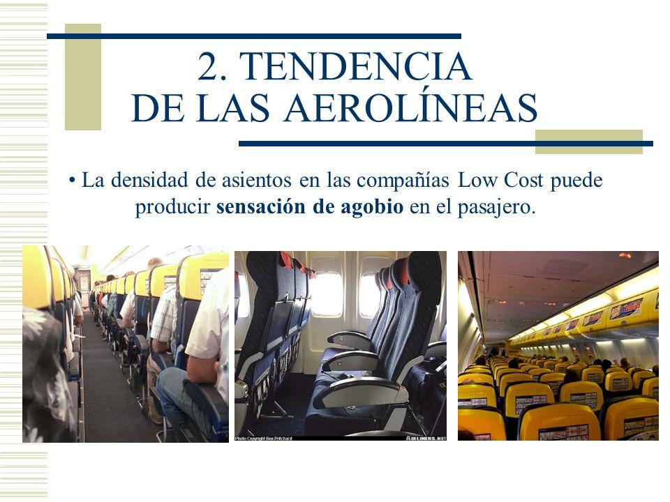 2. TENDENCIA DE LAS AEROLÍNEAS La densidad de asientos en las compañías Low Cost puede producir sensación de agobio en el pasajero.