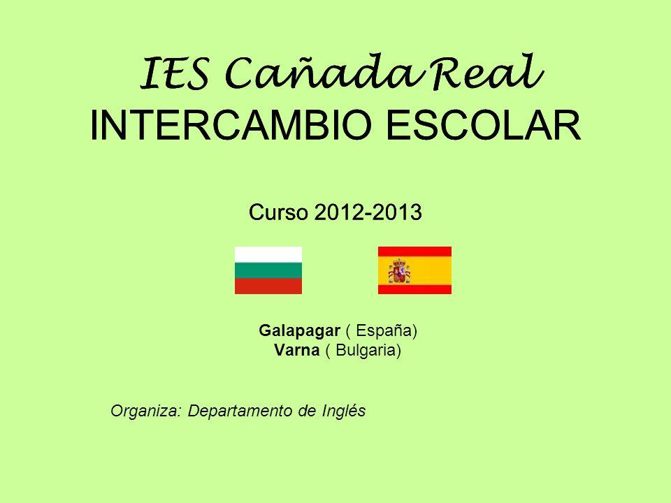 IES Cañada Real INTERCAMBIO ESCOLAR Curso 2012-2013 Galapagar ( España) Varna ( Bulgaria) Organiza: Departamento de Inglés IES Cañada Real INTERCAMBIO