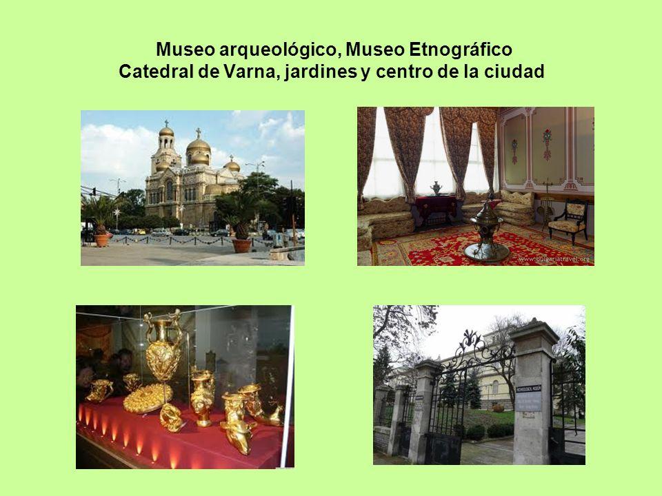 Museo arqueológico, Museo Etnográfico Catedral de Varna, jardines y centro de la ciudad