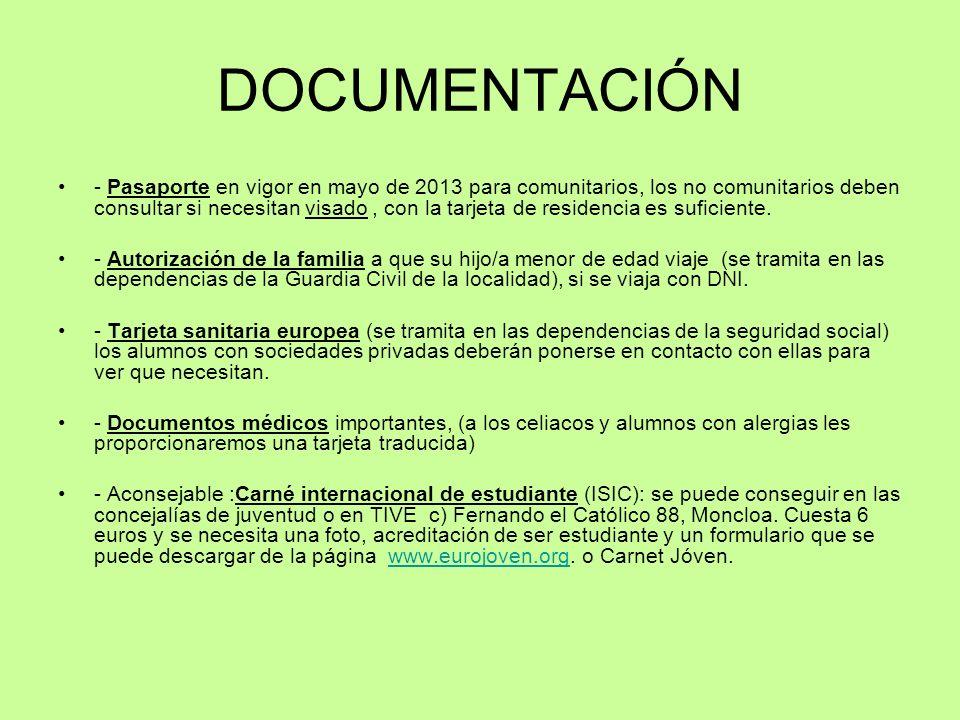 DOCUMENTACIÓN - Pasaporte en vigor en mayo de 2013 para comunitarios, los no comunitarios deben consultar si necesitan visado, con la tarjeta de resid