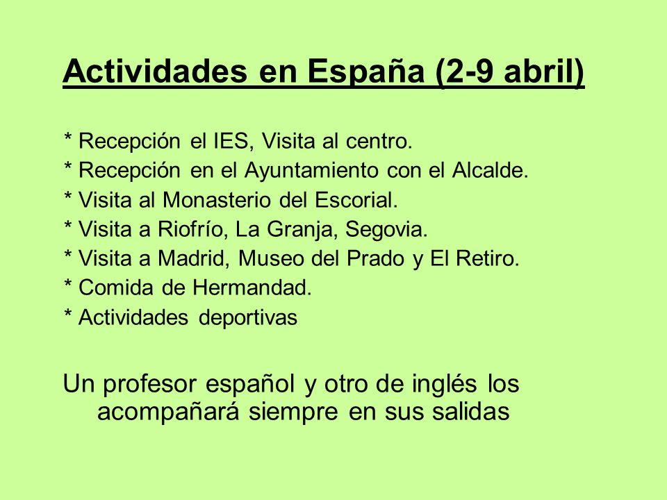 Actividades en España (2-9 abril) * Recepción el IES, Visita al centro. * Recepción en el Ayuntamiento con el Alcalde. * Visita al Monasterio del Esco