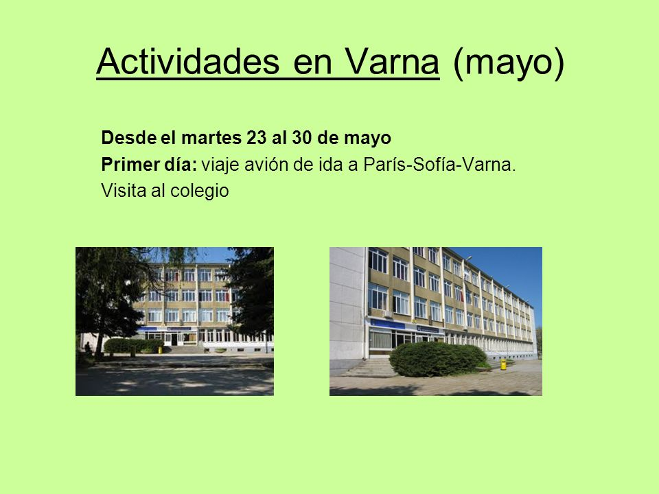 Actividades en Varna (mayo) Desde el martes 23 al 30 de mayo Primer día: viaje avión de ida a París-Sofía-Varna. Visita al colegio