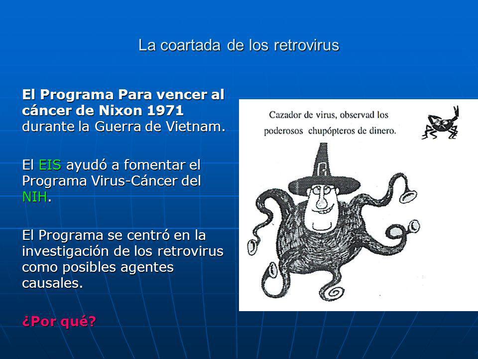 La coartada de los retrovirus El Programa Para vencer al cáncer de Nixon 1971 durante la Guerra de Vietnam.