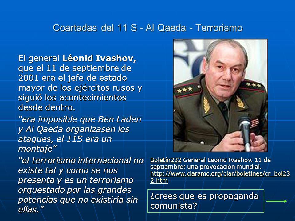 Coartadas del 11 S - Al Qaeda - Terrorismo El general Léonid Ivashov, que el 11 de septiembre de 2001 era el jefe de estado mayor de los ejércitos rusos y siguió los acontecimientos desde dentro.