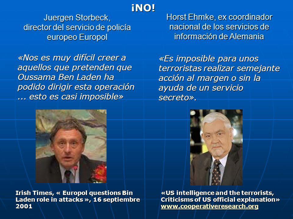 Juergen Storbeck, director del servicio de policía europeo Europol «Nos es muy difícil creer a aquellos que pretenden que Oussama Ben Laden ha podido dirigir esta operación...