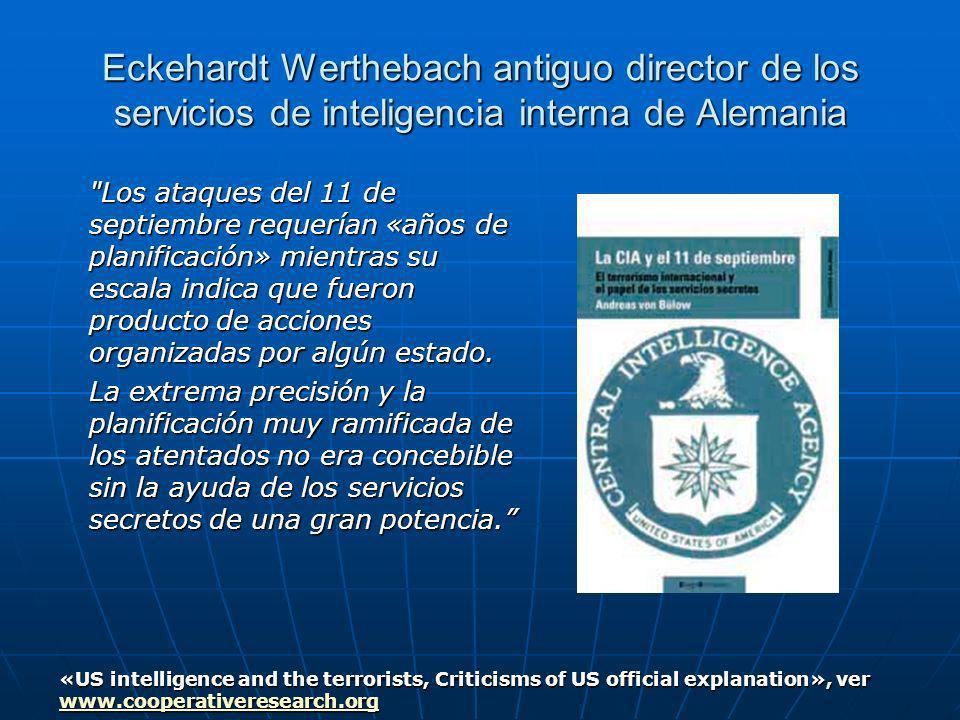 Eckehardt Werthebach antiguo director de los servicios de inteligencia interna de Alemania Los ataques del 11 de septiembre requerían «años de planificación» mientras su escala indica que fueron producto de acciones organizadas por algún estado.