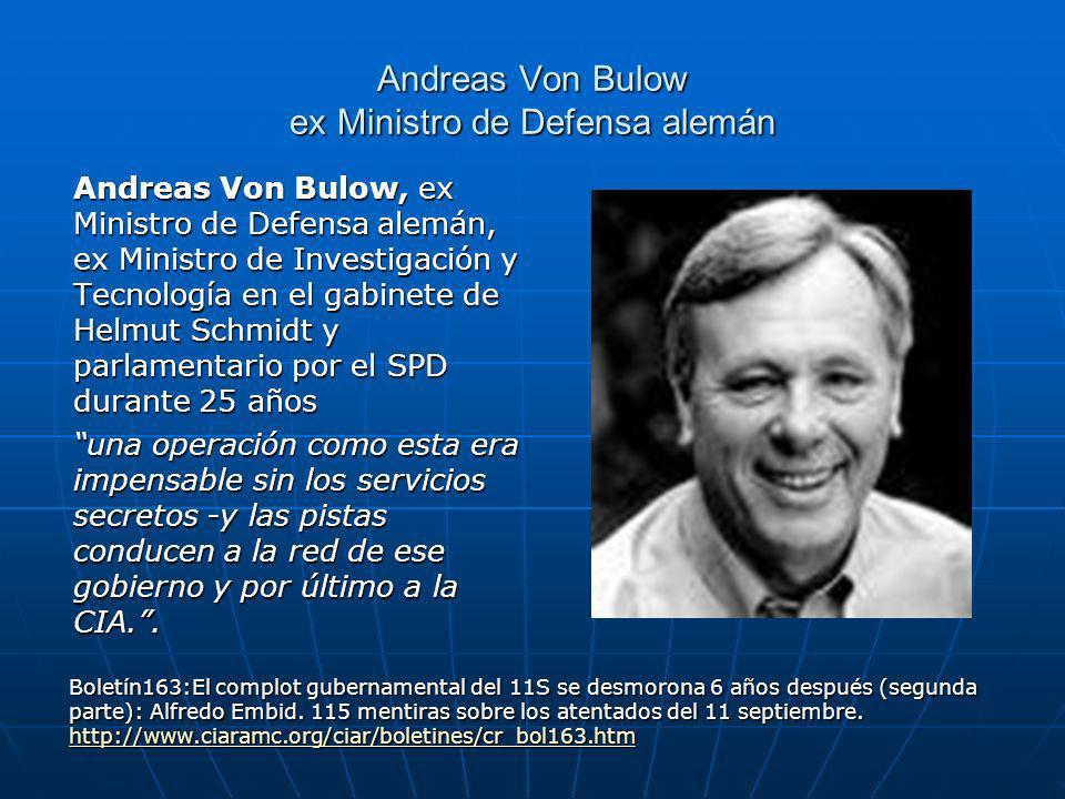 Andreas Von Bulow ex Ministro de Defensa alemán Andreas Von Bulow, ex Ministro de Defensa alemán, ex Ministro de Investigación y Tecnología en el gabinete de Helmut Schmidt y parlamentario por el SPD durante 25 años una operación como esta era impensable sin los servicios secretos -y las pistas conducen a la red de ese gobierno y por último a la CIA..