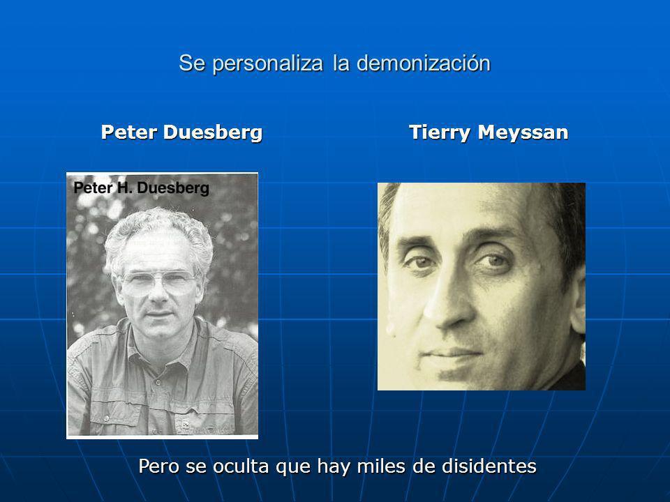 Se personaliza la demonización Peter Duesberg Tierry Meyssan Pero se oculta que hay miles de disidentes