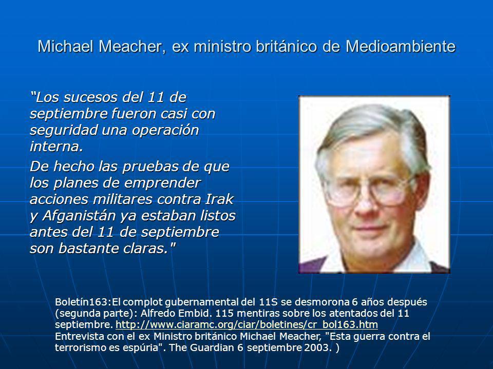 Michael Meacher, ex ministro británico de Medioambiente Los sucesos del 11 de septiembre fueron casi con seguridad una operación interna.