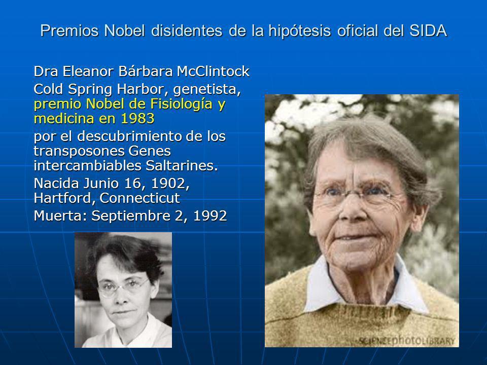 Premios Nobel disidentes de la hipótesis oficial del SIDA Dra Eleanor Bárbara McClintock Cold Spring Harbor, genetista, premio Nobel de Fisiología y medicina en 1983 por el descubrimiento de los transposones Genes intercambiables Saltarines.