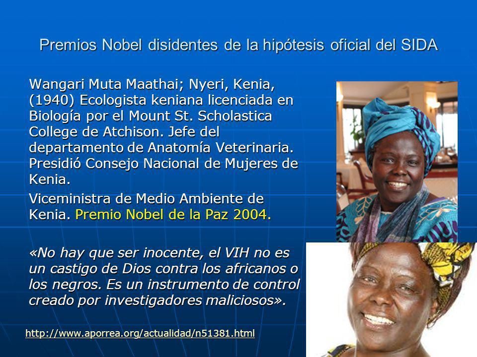 Premios Nobel disidentes de la hipótesis oficial del SIDA Wangari Muta Maathai; Nyeri, Kenia, (1940) Ecologista keniana licenciada en Biología por el Mount St.