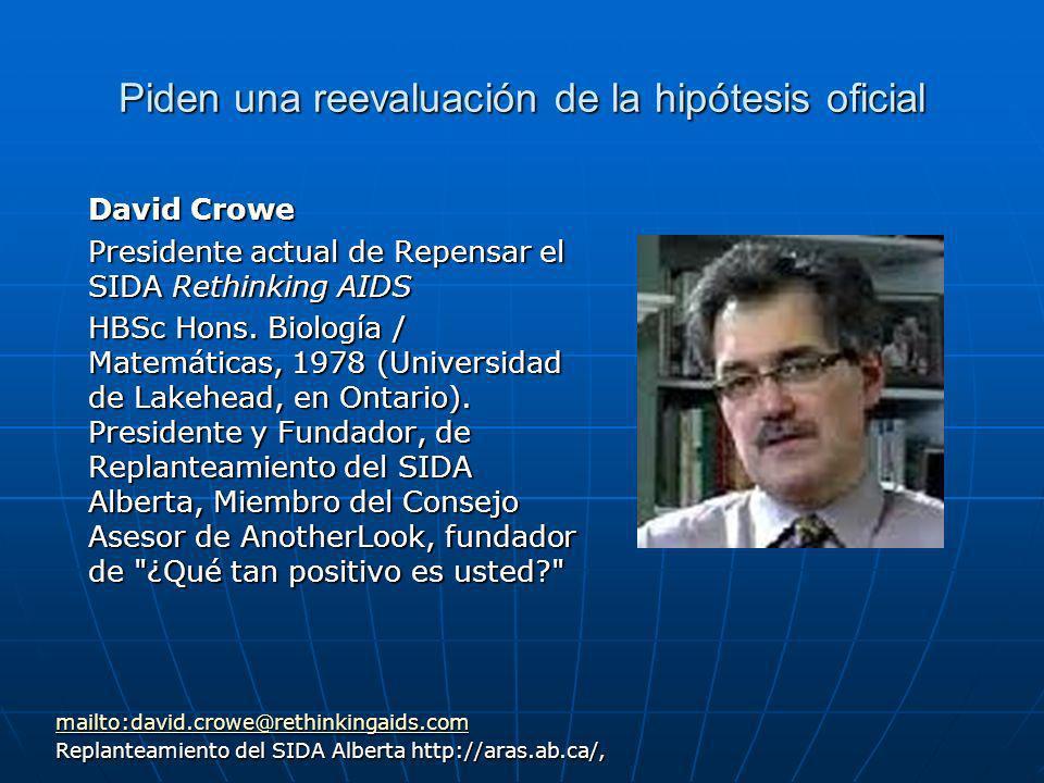 Piden una reevaluación de la hipótesis oficial David Crowe Presidente actual de Repensar el SIDA Rethinking AIDS HBSc Hons.