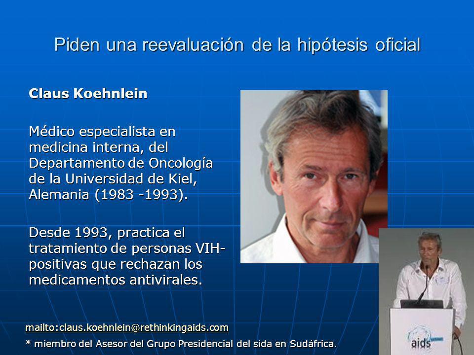 Piden una reevaluación de la hipótesis oficial Claus Koehnlein Médico especialista en medicina interna, del Departamento de Oncología de la Universidad de Kiel, Alemania (1983 -1993).