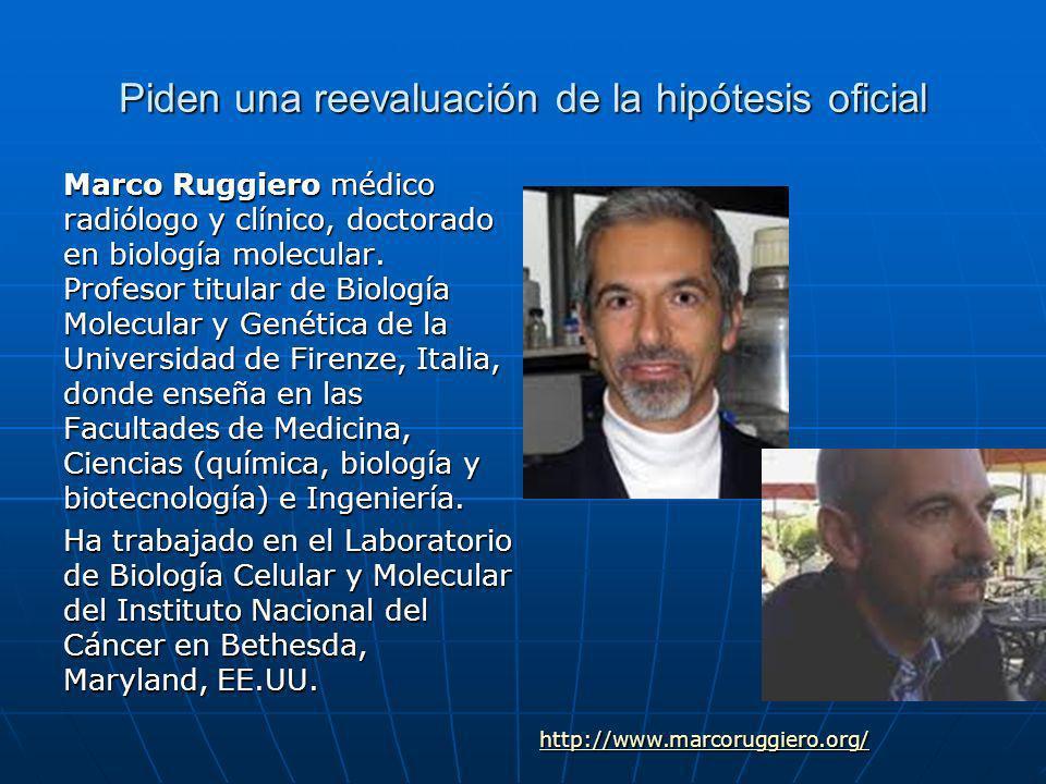 Piden una reevaluación de la hipótesis oficial Marco Ruggiero médico radiólogo y clínico, doctorado en biología molecular.