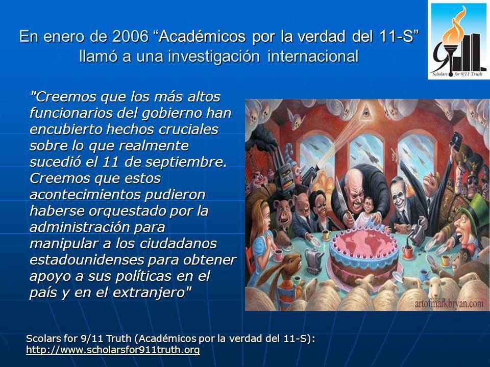 En enero de 2006 Académicos por la verdad del 11-S llamó a una investigación internacional Creemos que los más altos funcionarios del gobierno han encubierto hechos cruciales sobre lo que realmente sucedió el 11 de septiembre.