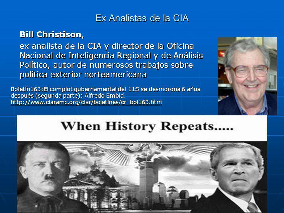 Ex Analistas de la CIA Bill Christison, ex analista de la CIA y director de la Oficina Nacional de Inteligencia Regional y de Análisis Político, autor de numerosos trabajos sobre política exterior norteamericana Boletín163:El complot gubernamental del 11S se desmorona 6 años después (segunda parte): Alfredo Embid.