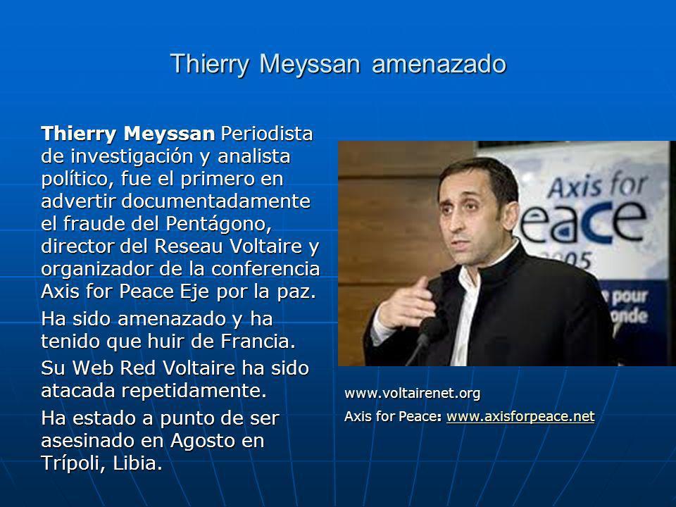 Thierry Meyssan amenazado Thierry Meyssan Periodista de investigación y analista político, fue el primero en advertir documentadamente el fraude del Pentágono, director del Reseau Voltaire y organizador de la conferencia Axis for Peace Eje por la paz.