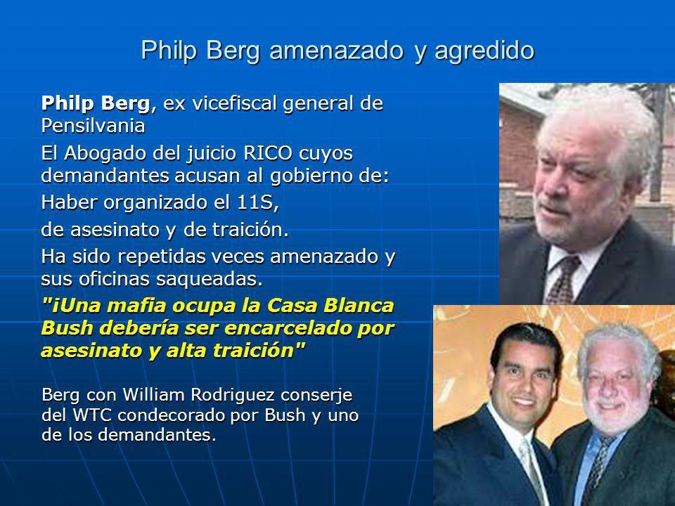 Philp Berg amenazado y agredido Philp Berg, ex vicefiscal general de Pensilvania El Abogado del juicio RICO cuyos demandantes acusan al gobierno de: Haber organizado el 11S, de asesinato y de traición.
