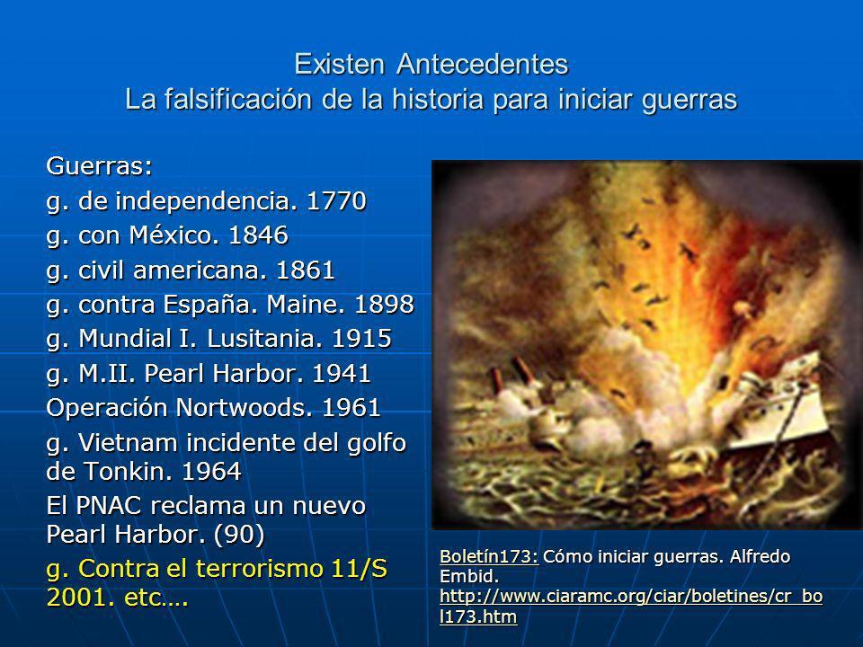 Existen Antecedentes La falsificación de la historia para iniciar guerras Guerras: g.
