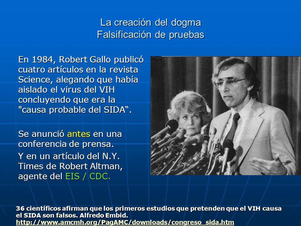 La creación del dogma Falsificación de pruebas En 1984, Robert Gallo publicó cuatro artículos en la revista Science, alegando que había aislado el virus del VIH concluyendo que era la causa probable del SIDA.