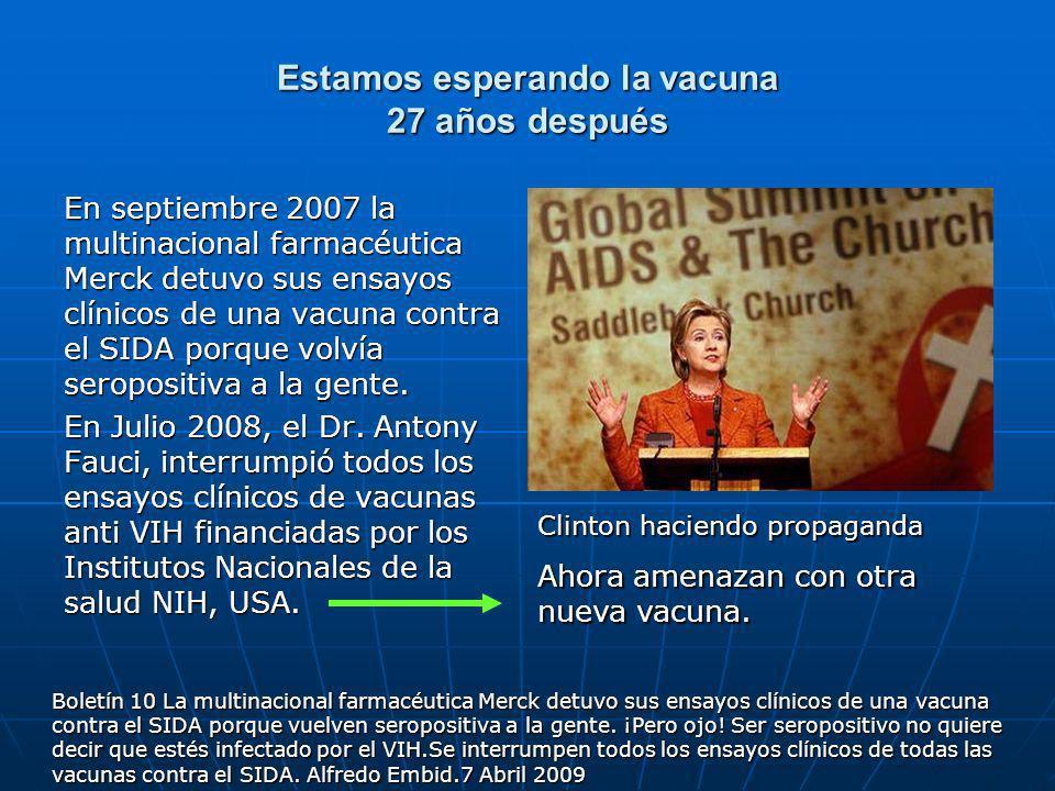 Estamos esperando la vacuna 27 años después En septiembre 2007 la multinacional farmacéutica Merck detuvo sus ensayos clínicos de una vacuna contra el SIDA porque volvía seropositiva a la gente.