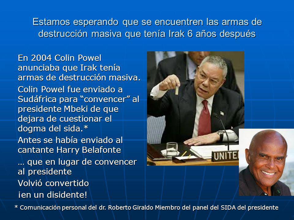 Estamos esperando que se encuentren las armas de destrucción masiva que tenía Irak 6 años después En 2004 Colin Powel anunciaba que Irak tenía armas de destrucción masiva.