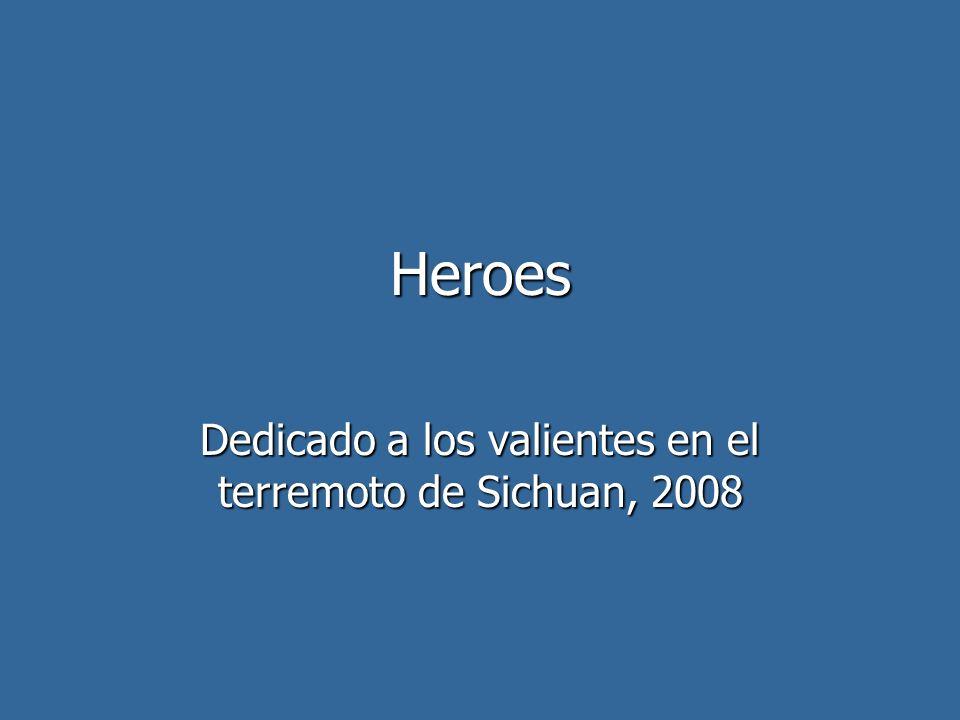 Heroes Dedicado a los valientes en el terremoto de Sichuan, 2008